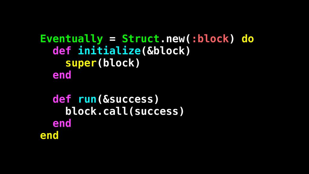 Eventually = Struct.new(:block) do def initiali...