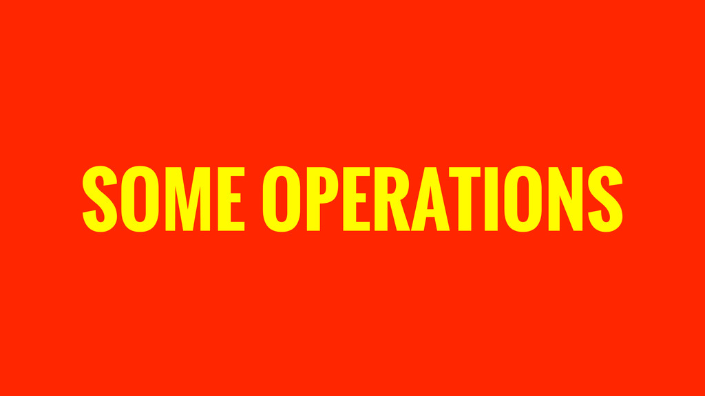 SOME OPERATIONS