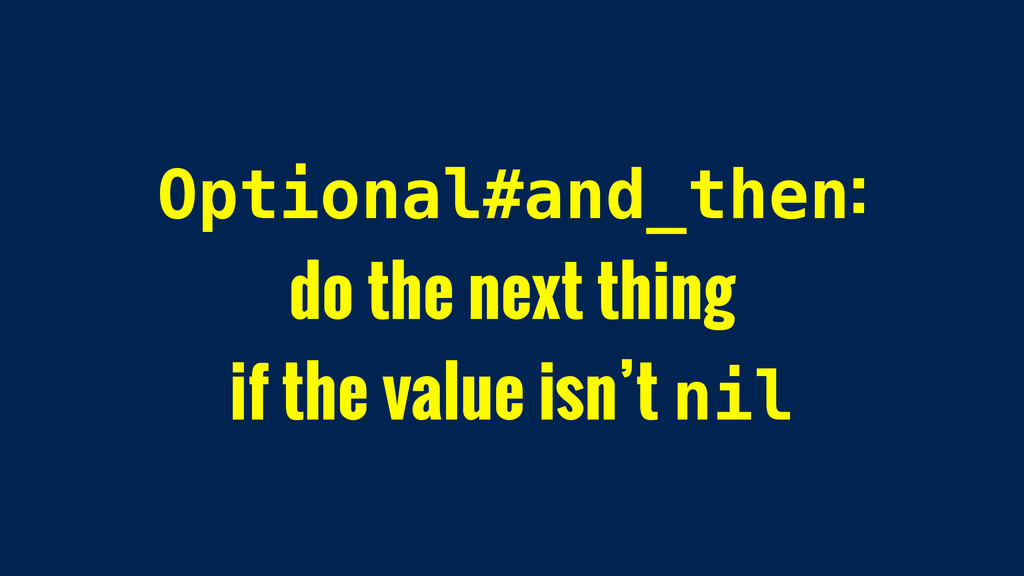 Optional#and_then: do the next thing if the val...