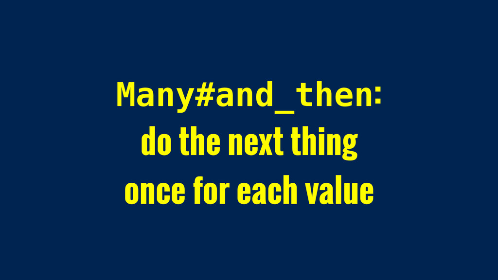 Many#and_then: do the next thing once for each ...