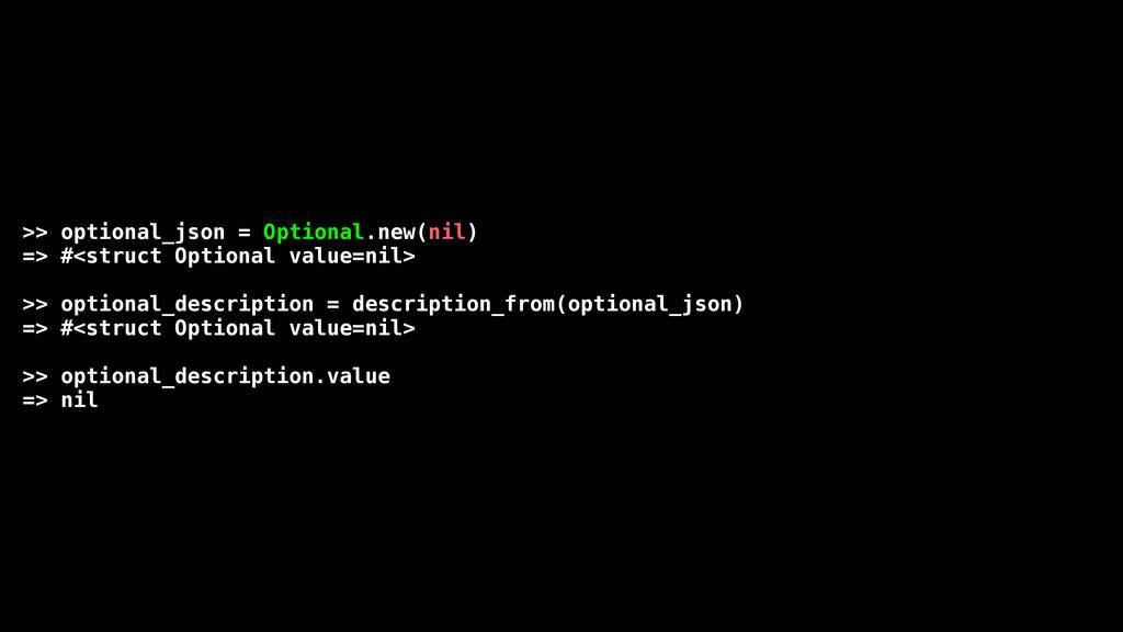>> optional_json = Optional.new(nil) => #<struc...