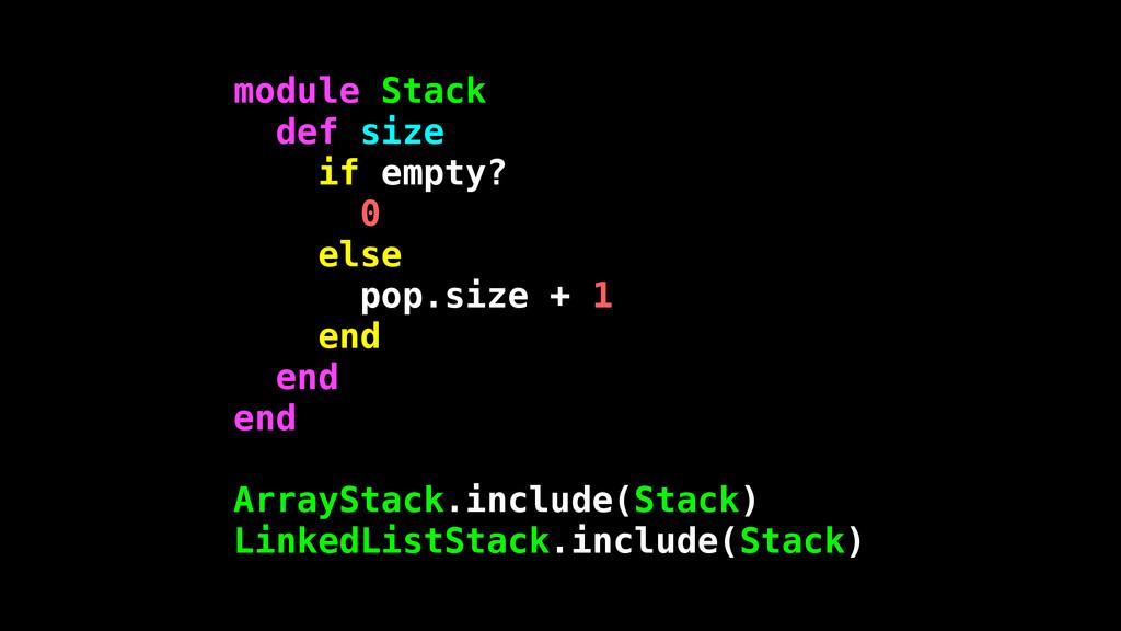 module Stack def size if empty? 0 else pop.size...