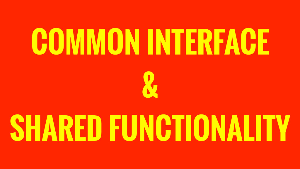 COMMON INTERFACE & SHARED FUNCTIONALITY