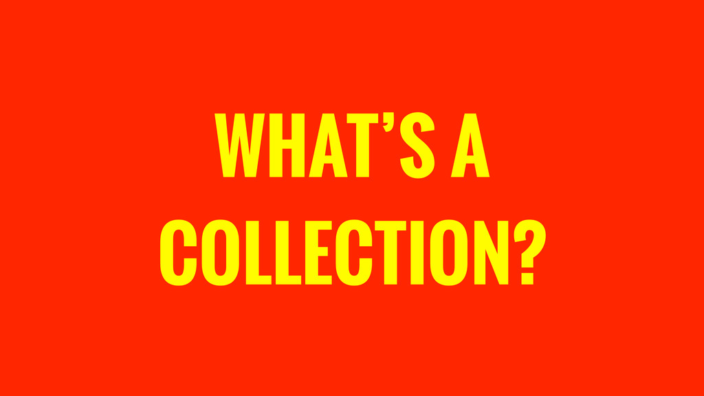 WHAT'S A COLLECTION?