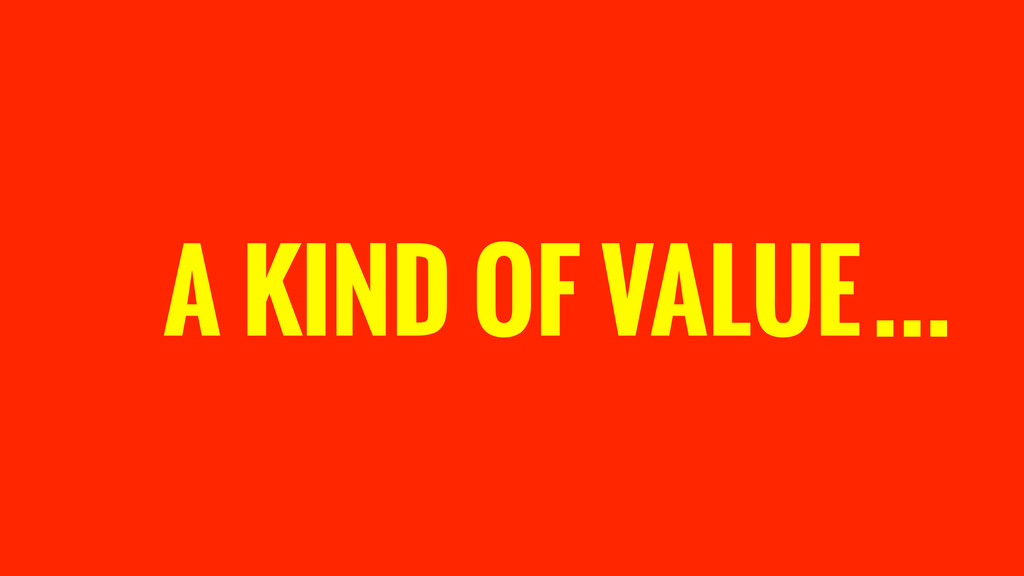 A KIND OF VALUE…