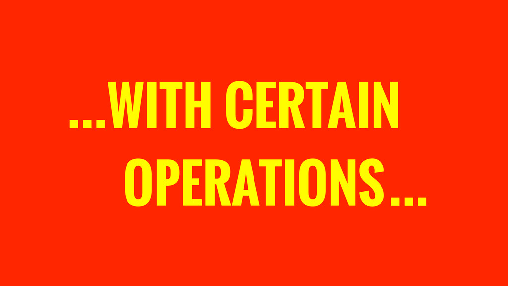 WITH CERTAIN OPERATIONS … …