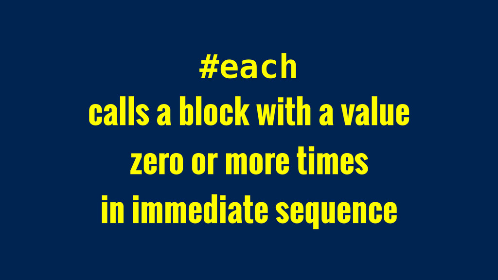 #each calls a block with a value zero or more t...