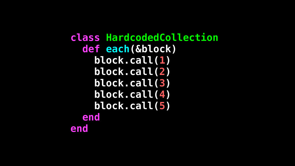 class HardcodedCollection def each(&block) bloc...