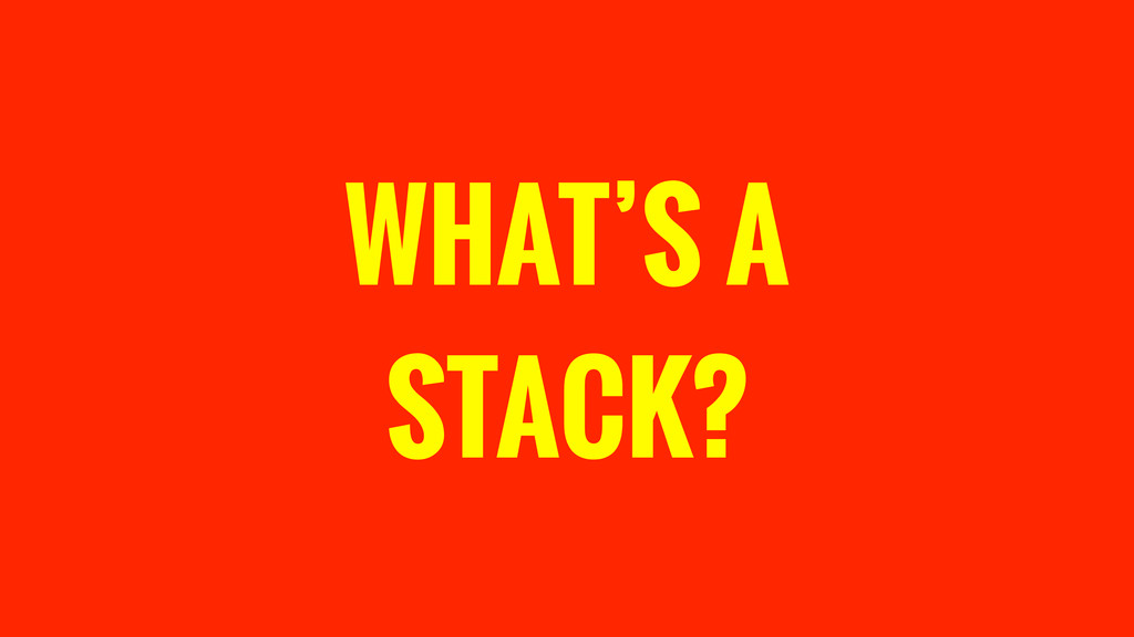 WHAT'S A STACK?