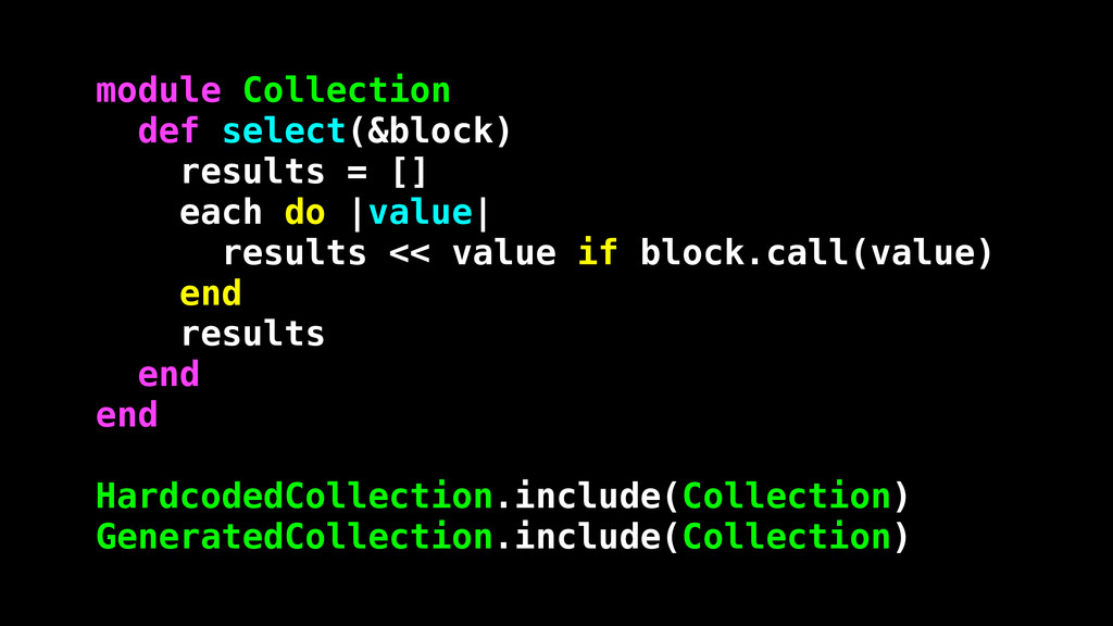 module Collection def select(&block) results = ...