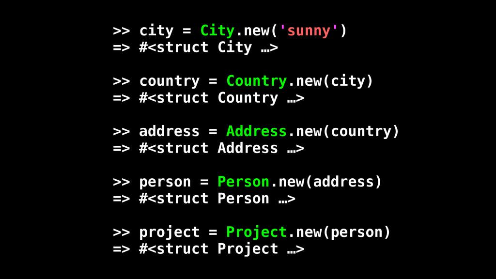 >> city = City.new('sunny') => #<struct City …>...
