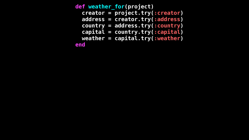 def weather_for(project) creator = project.try(...