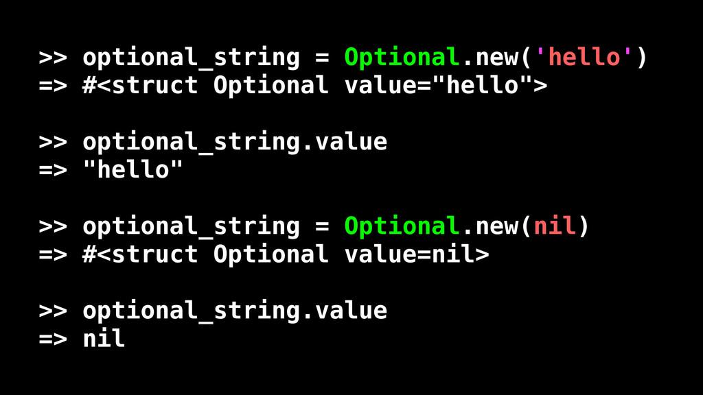 >> optional_string = Optional.new('hello') => #...