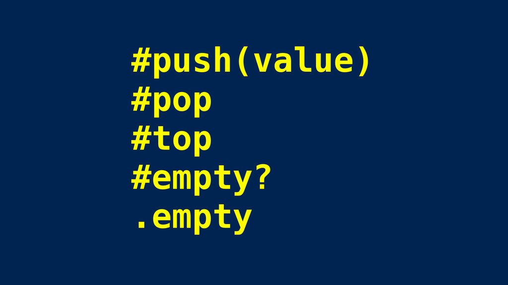#push(value) #pop #top #empty? .empty