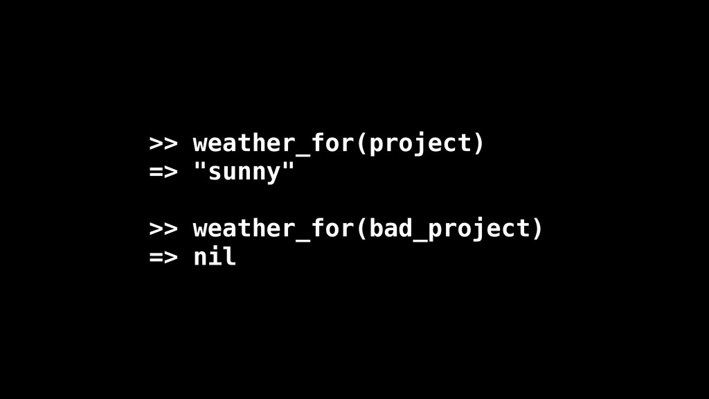 """>> weather_for(project) => """"sunny"""" ! >> weather..."""