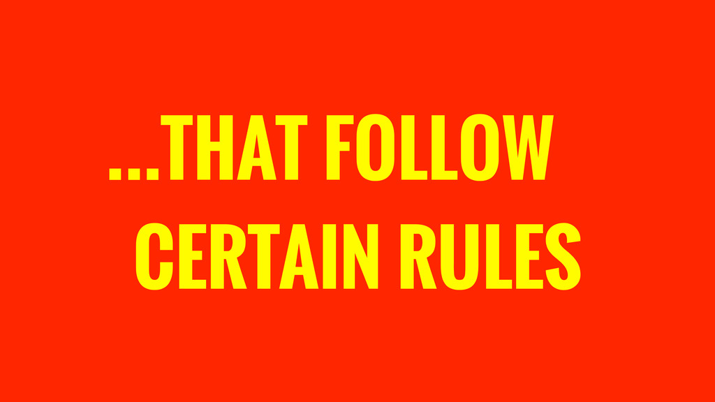 THAT FOLLOW CERTAIN RULES …