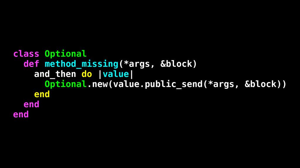 class Optional def method_missing(*args, &block...