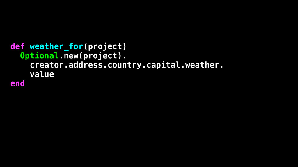 def weather_for(project) Optional.new(project)....