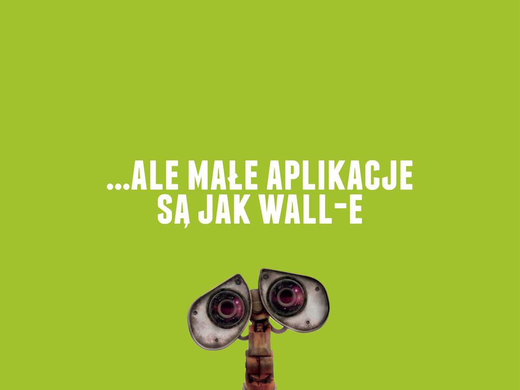 ...ale male aplikacje sa jak wall-e ` -
