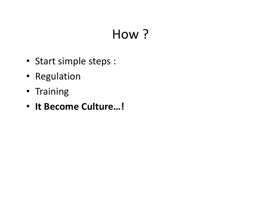 How ? • Start simple steps : • Regulation • Tra...