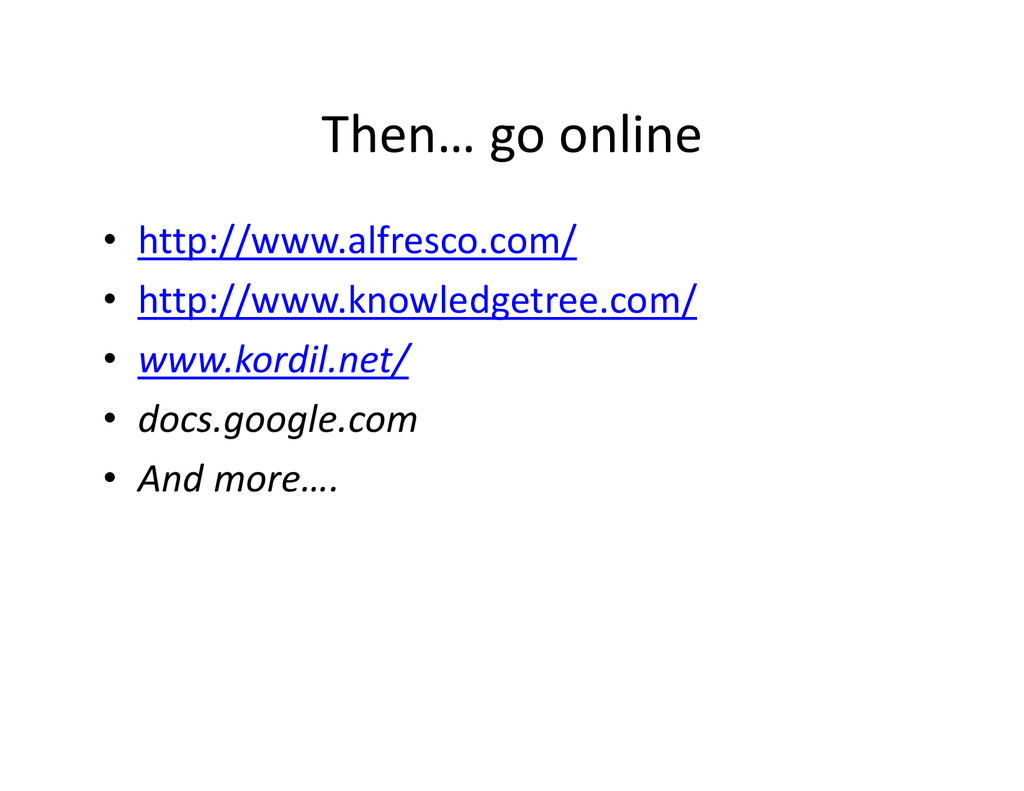 Then… go online • http://www.alfresco.com/ • ht...