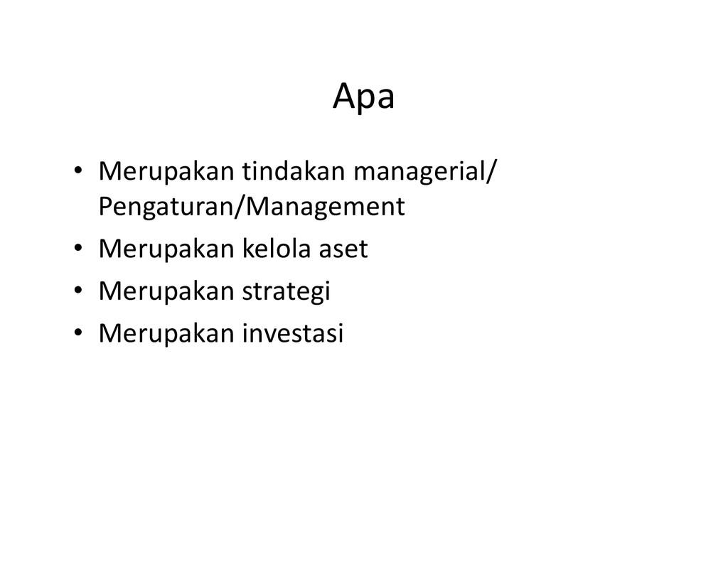 Apa • Merupakan tindakan managerial/ Pengaturan...