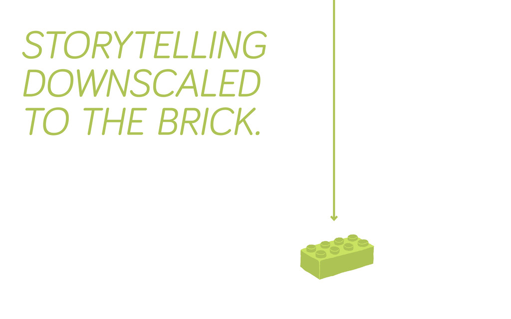 Storytelling downscaled to the brick.