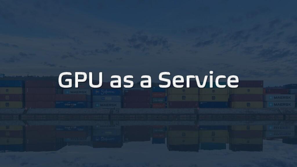 GPU as a Service