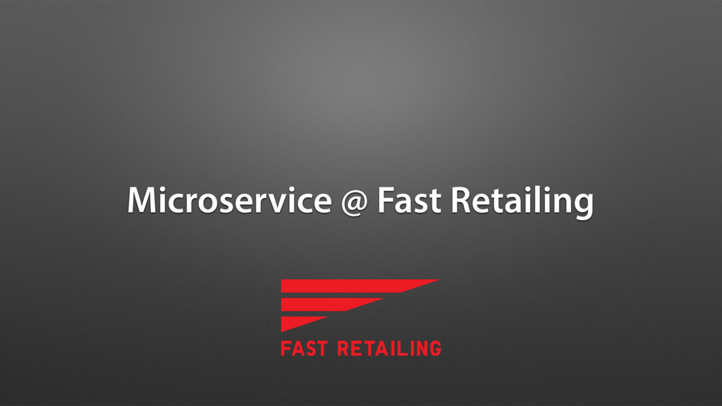 Microservice @ Fast Retailing
