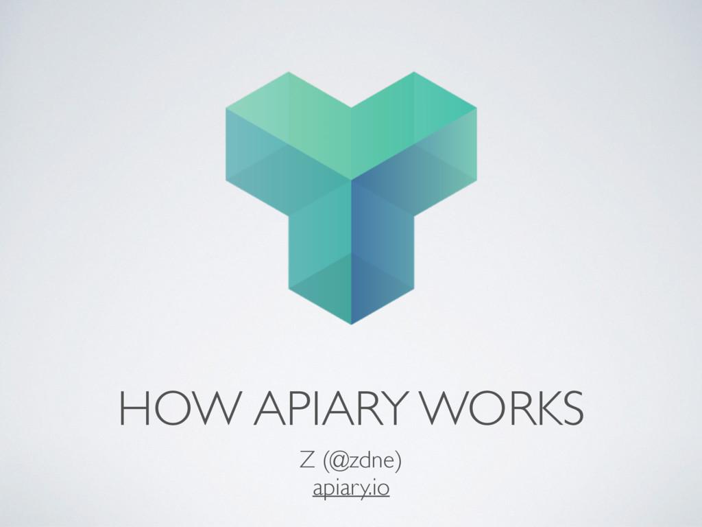 HOW APIARY WORKS Z (@zdne) apiary.io