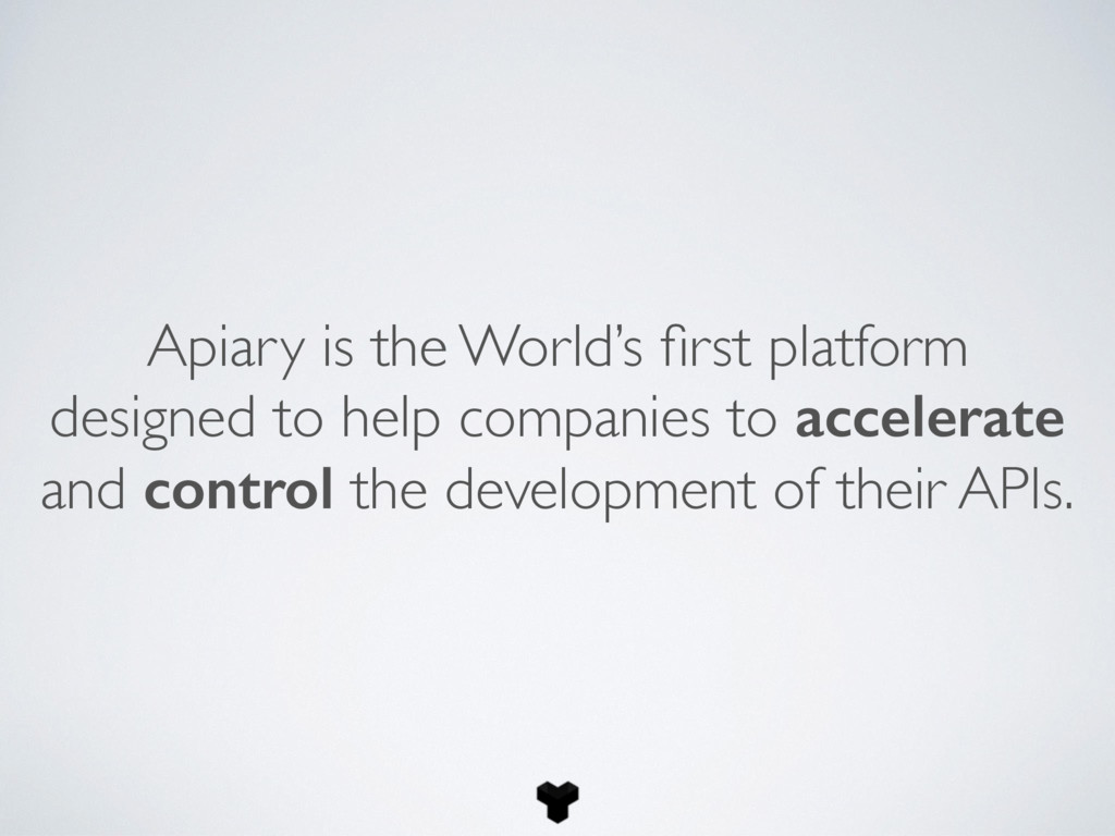 Apiary is the World's first platform designed to...