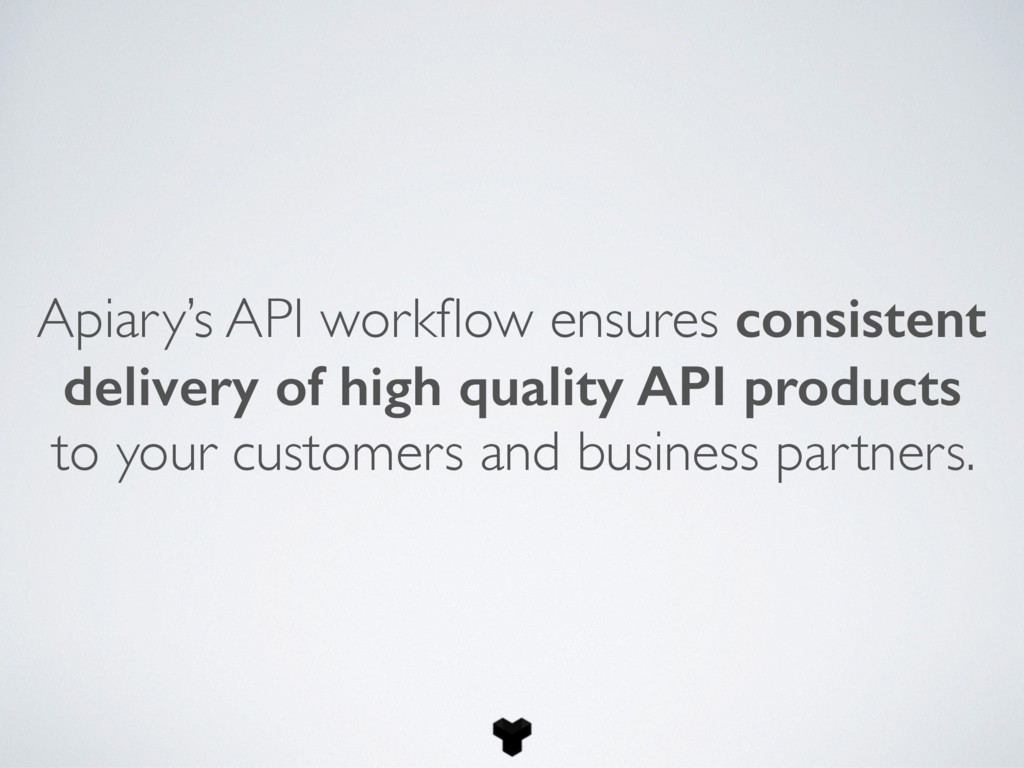 Apiary's API workflow ensures consistent deliver...