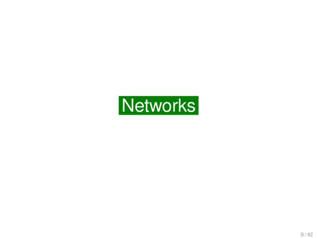 Networks Networks 9 / 42