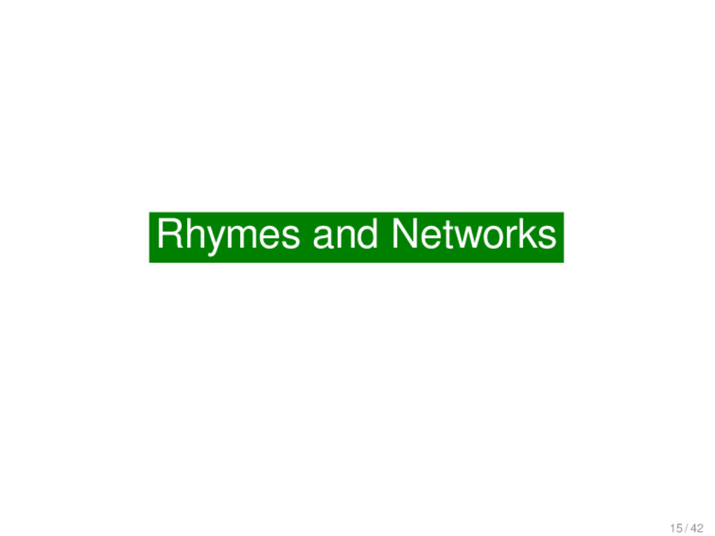 Rhymes and Networks Rhymes and Networks 15 / 42