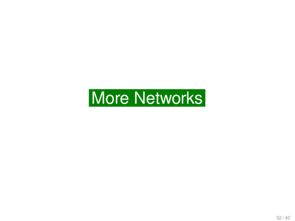 More on Networks More Networks 32 / 42
