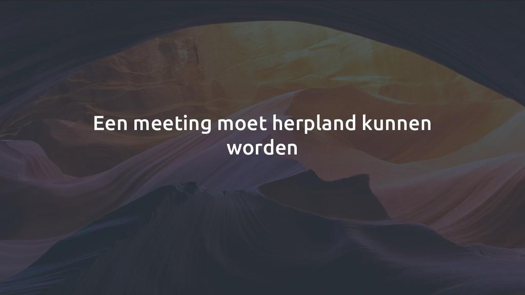 Een meeting moet herpland kunnen worden