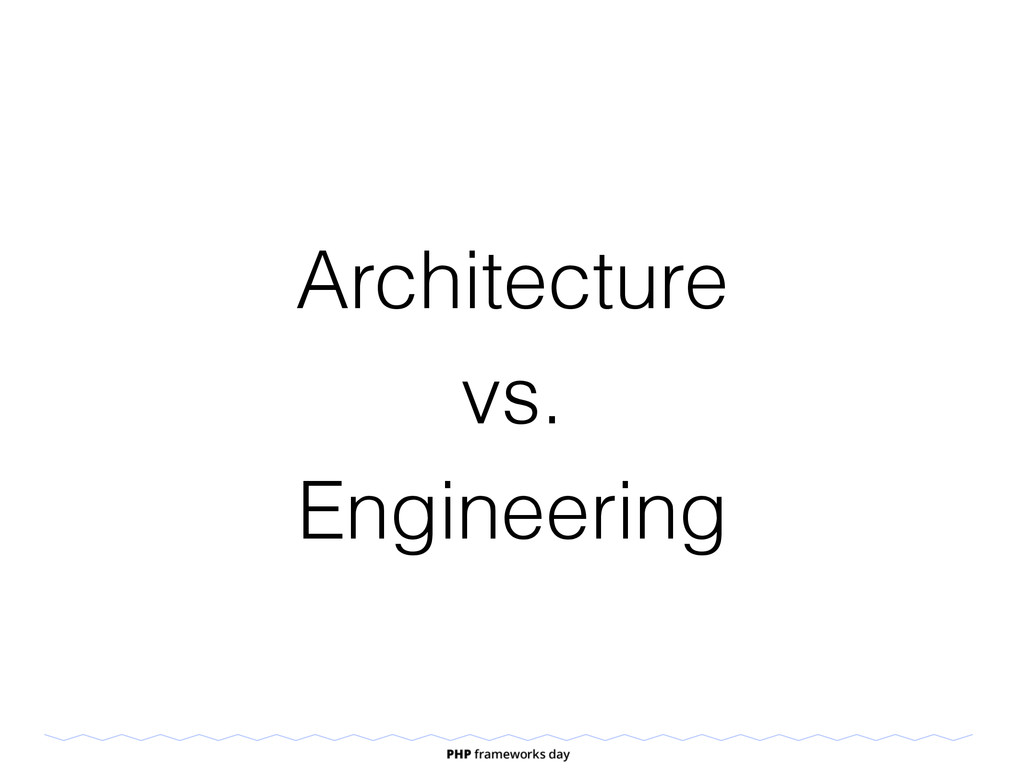 Architecture vs. Engineering