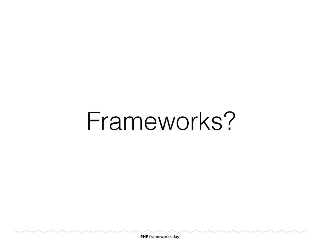 Frameworks?