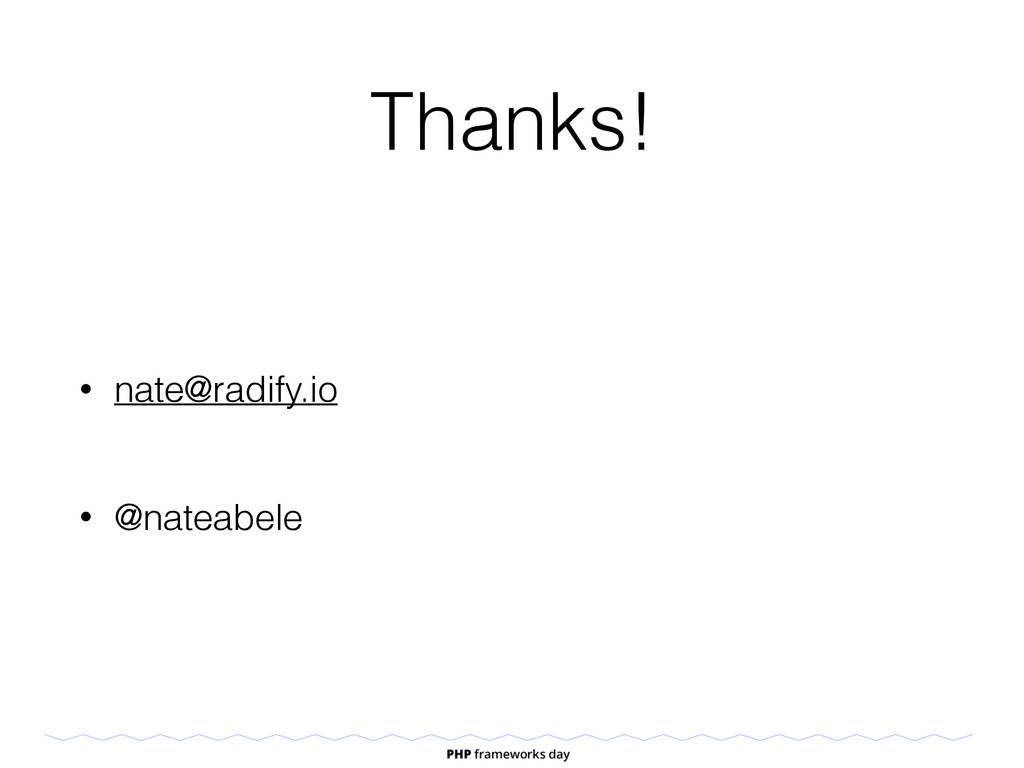 Thanks! • nate@radify.io • @nateabele