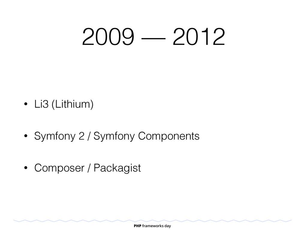 2009 — 2012 • Li3 (Lithium) • Symfony 2 / Symfo...