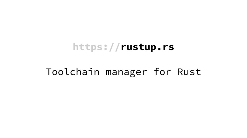 https://rustup.rs Toolchain manager for Rust