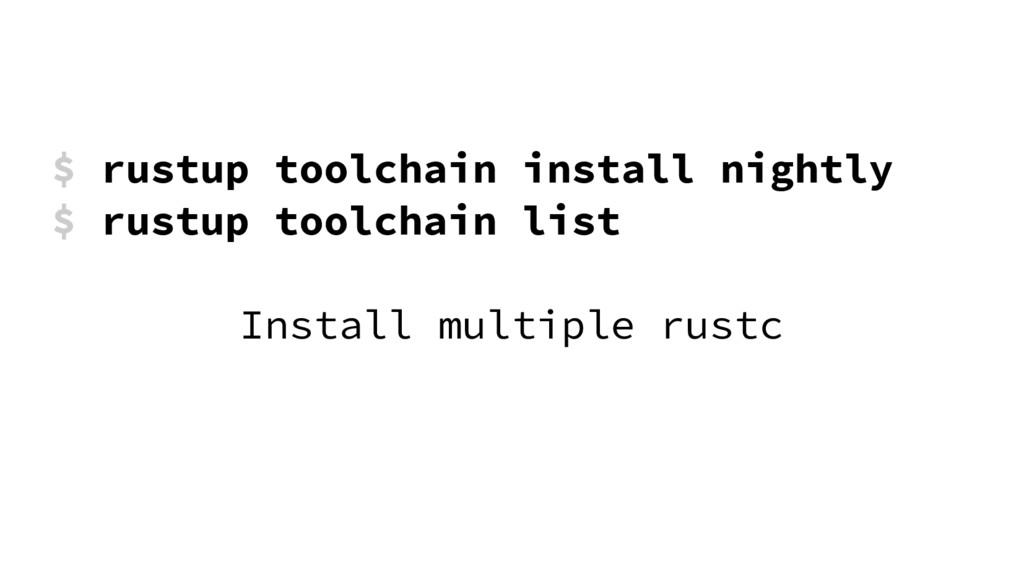 $ rustup toolchain install nightly $ rustup too...