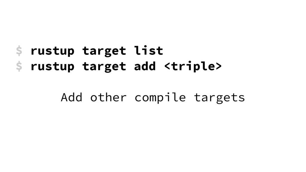 $ rustup target list $ rustup target add <tripl...
