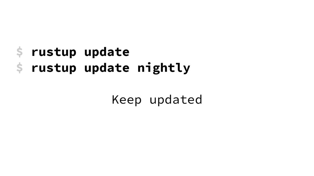 $ rustup update $ rustup update nightly Keep up...