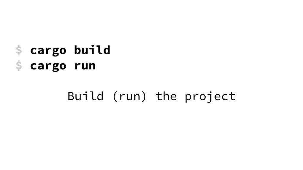 $ cargo build $ cargo run Build (run) the proje...