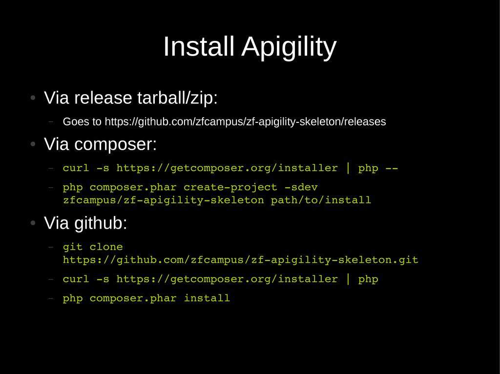 Install Apigility ● Via release tarball/zip: – ...