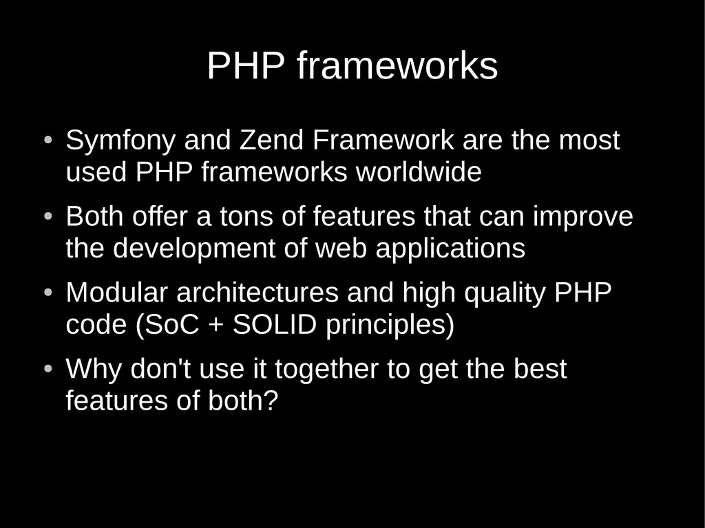 PHP frameworks ● Symfony and Zend Framework are...