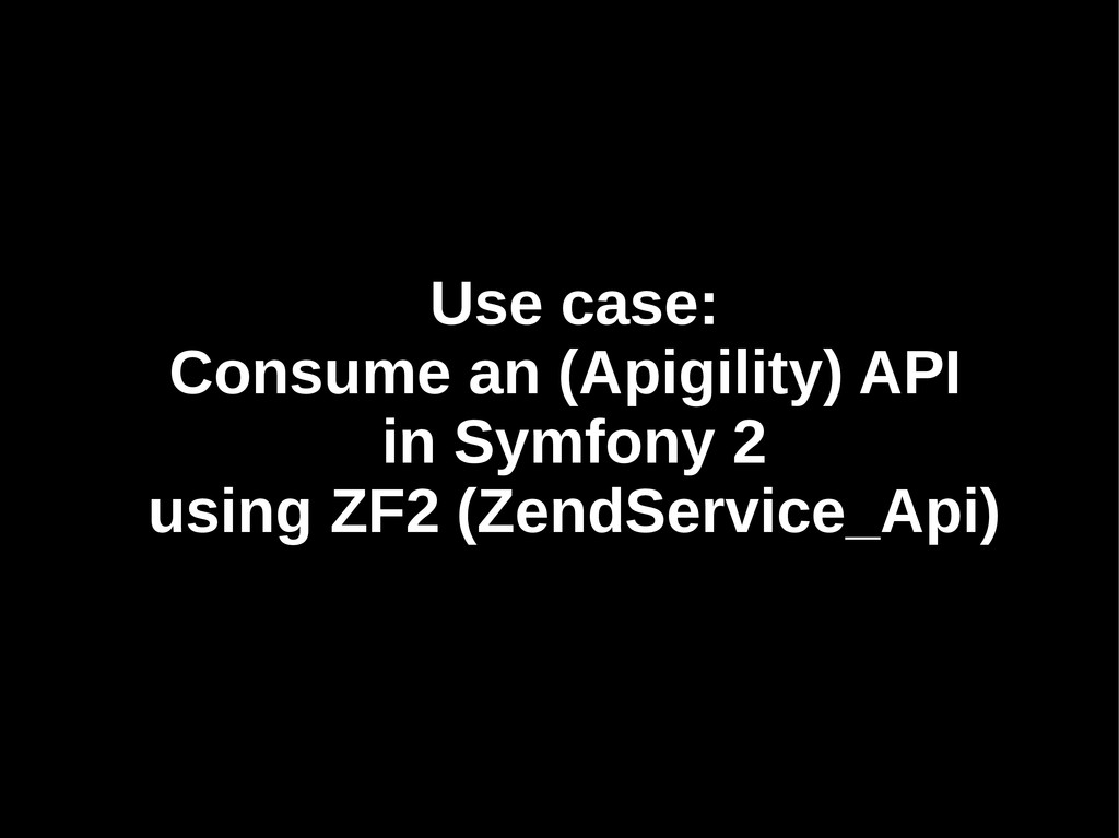 Use case: Use case: Consume an (Apigility) API ...