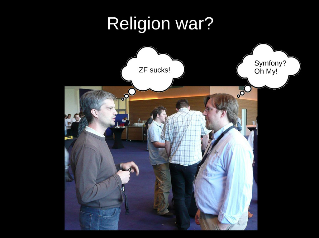 Religion war? ZF sucks! Symfony? Oh My!