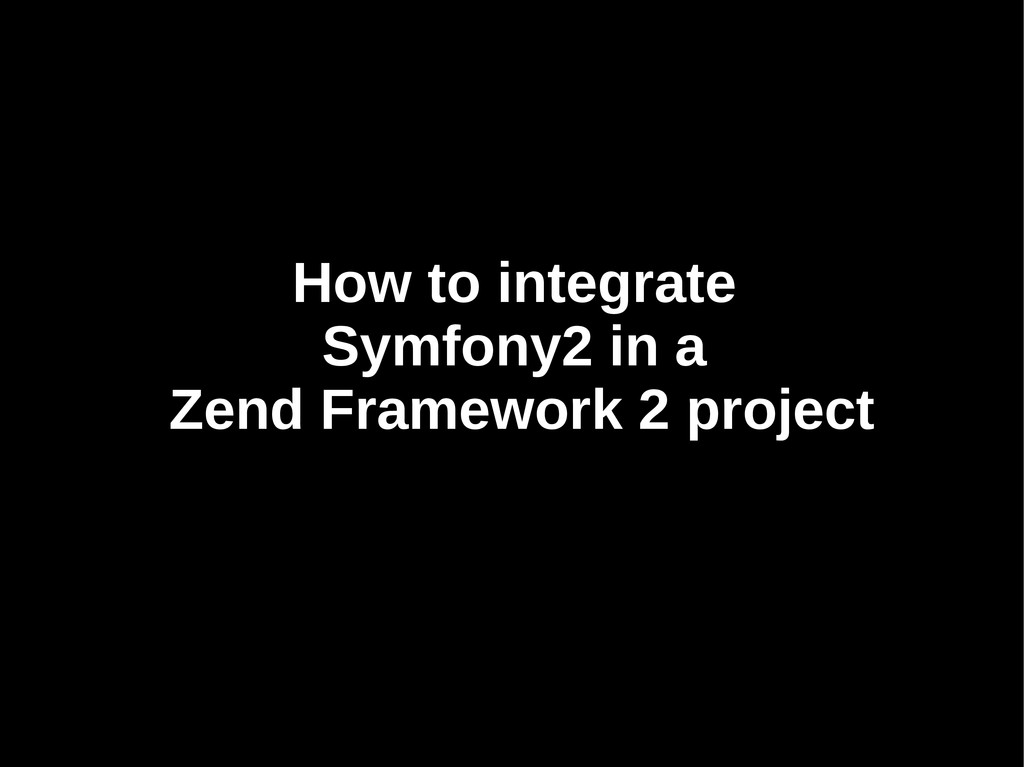 How to integrate How to integrate Symfony2 in a...